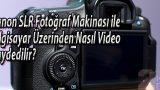 Canon-SLR-Fotograf-Makinasi-ile-Bilgisayar-uzerinden-Video-Kayit