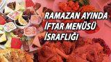 Ramazan-Ayinda-iftar-Menusu-israfligi